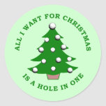 All I Want For Christmas Is A Hole In One Round Sticker