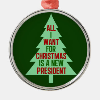 All I Want for Christmas is a New President Christmas Ornament