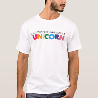 All I want for Christmas is a Unicorn T-Shirt