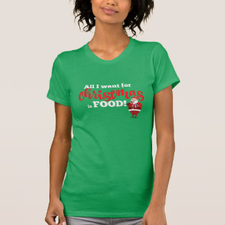 All I want for Christmas is FOOD! T-Shirt