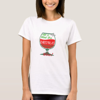 All I Want for Christmas is Wine Shirt