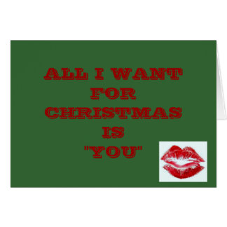 "ALL I WANT FOR CHRISTMAS IS ""YOU"" GREETING CARD"