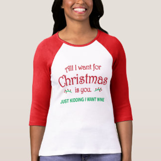 All I Want for Christmas is You I Mean Wine T-Shirt
