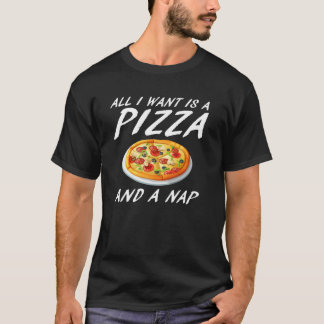 All I Want is A Pizza and Nap Food Sleep T-Shirt