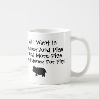All I Want Is Money and Pigs Coffee Mug