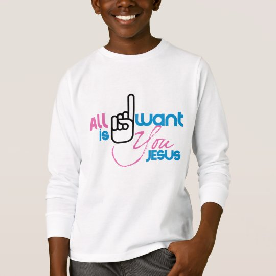 All I Want is You Jesus (Youth Shirt) T-Shirt