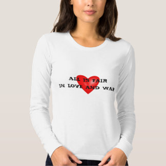 ALL IS FAIR IN LOVE AND WAR TSHIRTS