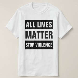 ALL LIVES MATTER STOP VIOLENCE SHIRTS