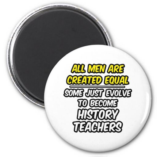All Men Are Created Equal...History Teachers Magnet
