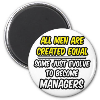 All Men Are Created Equal...Managers 6 Cm Round Magnet