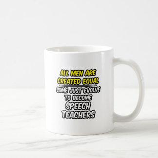 All Men Are Created Equal...Speech Teachers Basic White Mug