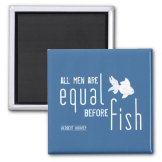 All men are equal before fish (all colors) refrigerator magnet
