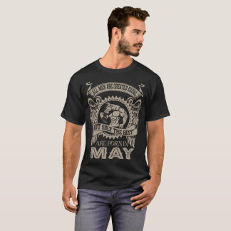 All Men Created Equal But The Best Born In May T-Shirt