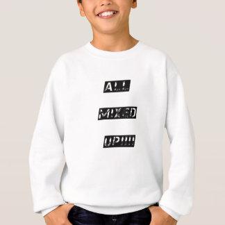 All Mixed up!!! Sweatshirt