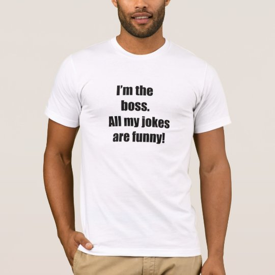 All My Jokes are Funny Boss T Shirt