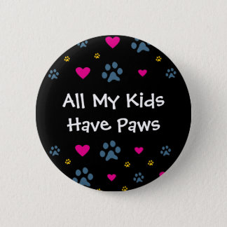 All My Kids-Children Have Paws 6 Cm Round Badge