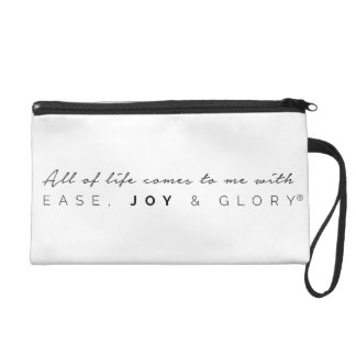 All of Life Comes to Me With Ease Joy & Glory Wristlet Purses