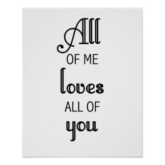 All of me Loves all of you print or poster