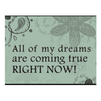 All Of My Dreams Are Coming True. RIGHT NOW! Postcard
