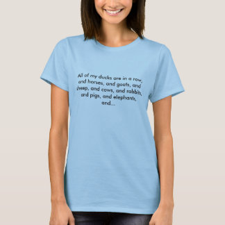 All of my ducks are in a row, and horses, and g... T-Shirt