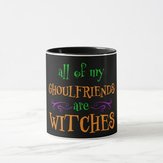 All of My Ghoulfriends are Witches Halloween Mug
