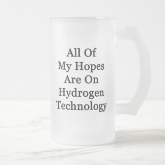 All Of My Hopes Are On Hydrogen Technology Mugs