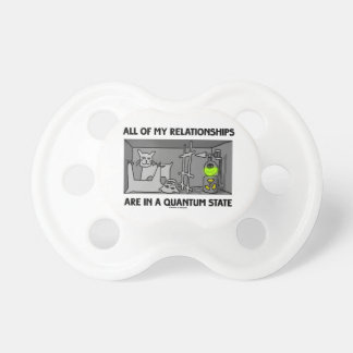 All Of My Relationships Are In A Quantum State Baby Pacifier