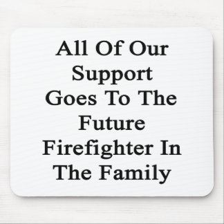 All Of Our Support Goes To The Future Firefighter Mouse Pad
