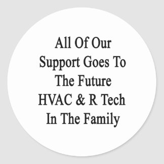 All Of Our Support Goes To The Future HVAC R Tech Round Sticker