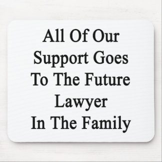 All Of Our Support Goes To The Future Lawyer In Th Mouse Pad