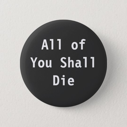 All of You Shall Die 6 Cm Round Badge