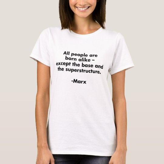 All People Are Born Alike Funny Marxism T-Shirt