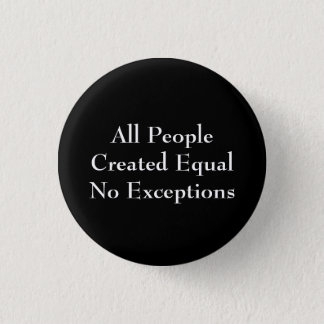 All People Created Equal No Exceptions 3 Cm Round Badge
