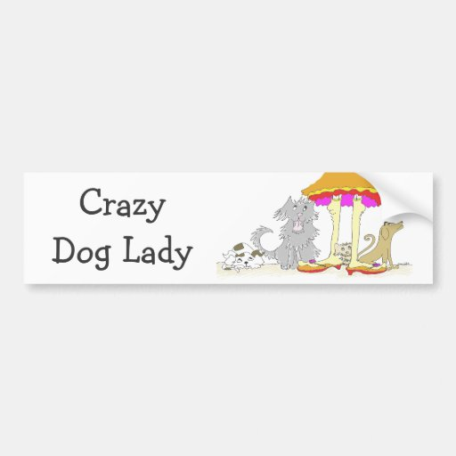 All Proceeds to Animal Charity Crazy Dog Lady Bumper Stickers