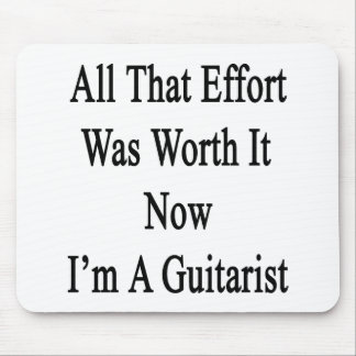 All That Effort Was Worth It Now I'm A Guitarist Mouse Pad