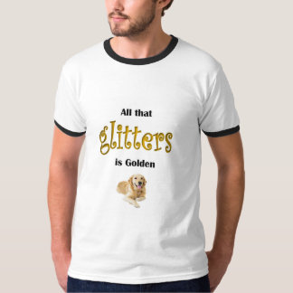 All That Glitters is Golden Retriever T-Shirt