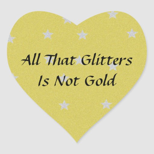 all the glitters r not gold Offcourse all glitters are not gold because by seeing a person we cannot comment upon because a man have two things, first is outer things & second is inner things.