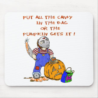 All the Candy or the Pumpkin gets it Mouse Pads