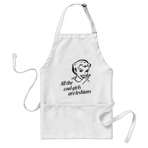All the Cool Girls are Lesbians Apron
