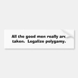 All the good men really are taken.  Legalize po... Bumper Sticker