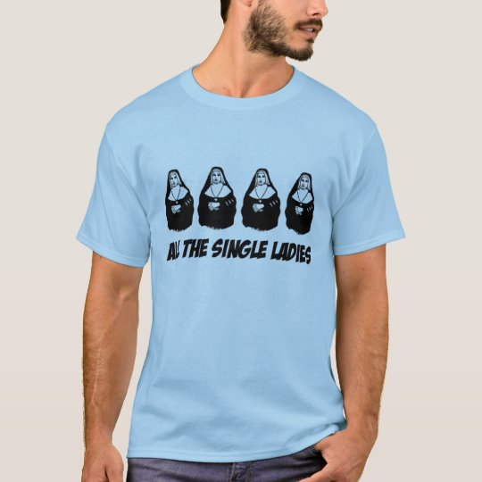 all the single ladies funny t-shirt