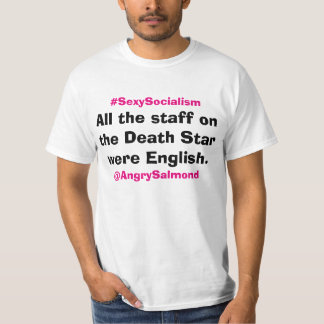 All the staff on the Death Star were English. Tshirts