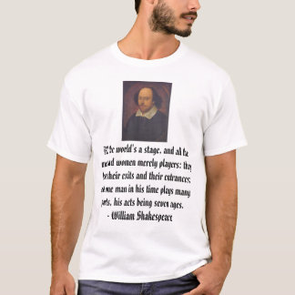 All the world's a stage, and all the men and wo... T-Shirt