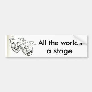 """All the world's a stage"" Bumper Sticker"