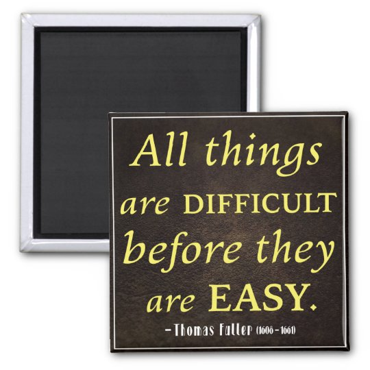 All things are difficult before they are easy magnet