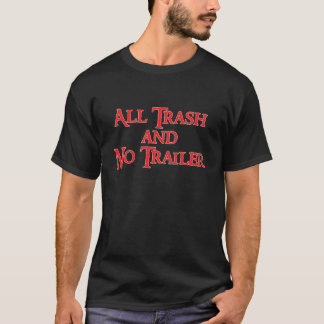 All Trash and No Trailer T-Shirt