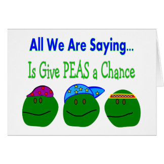 All we are saying GIVE PEAS A CHANCE Greeting Card