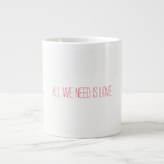 All we need is love large coffee mug
