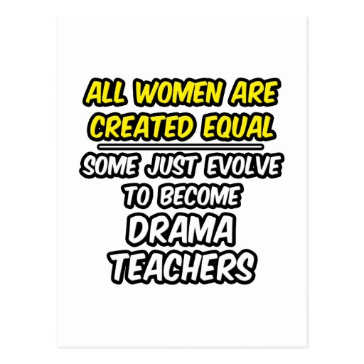 All Women Are Created Equal...Drama Teachers Postcards