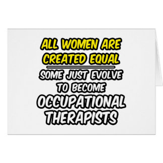 All Women Are Created Equal...Occ. Therapists Greeting Card